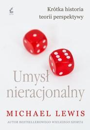 okładka Umysł nieracjonalny Krótka historia teorii perspektywy, Książka | Michael  Lewis