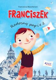 okładka Franciszek Radosny papież, Książka | Mascheroni Francesca