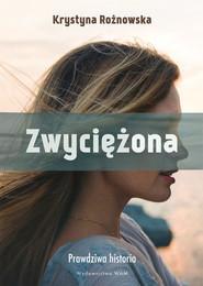 okładka Zwyciężona Prawdziwa historia, Książka | Krystyna Rożnowska