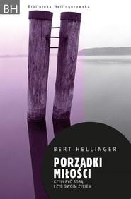 okładka Porządki miłości Czyli być sobąi żyć swoim życiem, Książka | Bert Hellinger