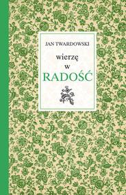 okładka Wierzę w radość, Książka | Jan Twardowski