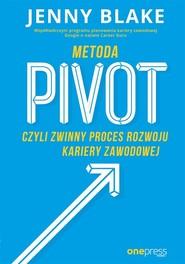 okładka Metoda Pivot czyli zwinny proces rozwoju kariery zawodowej, Książka | Blake Jenny