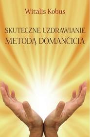 okładka Skuteczne uzdrawianie metodą Domančicia, Książka | Kobus Witalis