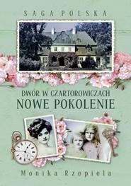 okładka Saga Polska Dwór w Czartorowiczach Tom 2 Nowe pokolenie, Książka | Monika Rzepiela