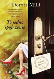 okładka To jedno spojrzenie, Książka | Dorota Milli