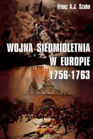 okładka Wojna siedmioletnia w Europie 1756-1763, Książka | Franz A.J. Szabo
