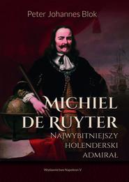 okładka Michiel de Ruyter Najwybitniejszy holenderski admirał, Książka | Peter Johannes Blok