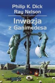 okładka Inwazja z Ganimedesa, Książka | Philip K. Dick, Ray Nelson