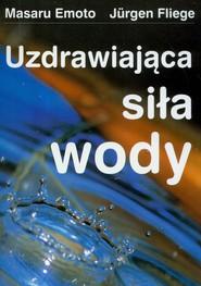 okładka Uzdrawiająca siła wody, Książka | Masaru Emoto, Jurgen Fliege