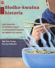 okładka Słodko-kwaśna historia czyli wszystko co chcielibyście kupić w wietnamskich sklepach, ale baliście się zapytać, Książka | Ngo Van Tuong, Dorota Podlaska