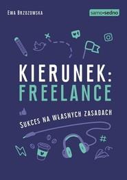 okładka Kierunek freelance Sukces na własnych zasadach, Książka | Ewa Brzozowska