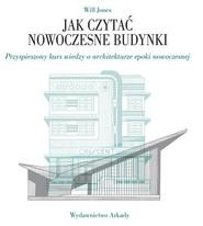 okładka Jak czytać nowoczesne budynki Przyspieszony kurs wiedzy o architekturze epoki nowoczesnej, Książka | Jones Will