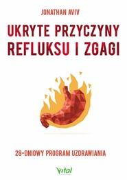 okładka Ukryte przyczyny refluksu i zgagi 28-dniowy program uzdrawiania, Książka   Aviv Jonathan