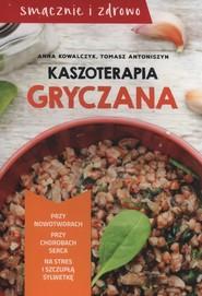 okładka Kaszoterapia gryczana, Książka   Anna Kowalczyk, Tomasz Antoniszyn