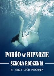 okładka Poród w hipnozie Szkoła rodzenia, Książka | Jerzy Lech Piechnik