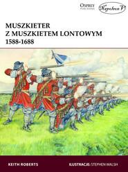 okładka Muszkieter z muszkietem lontowym 1588-1688, Książka   Roberts Keith