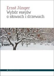 okładka Wybór esejów o słowach i drzewach, Książka   Ernst  Jünger