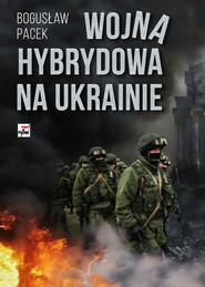 okładka Wojna hybrydowa na Ukrainie, Książka | Pacek Bogusław