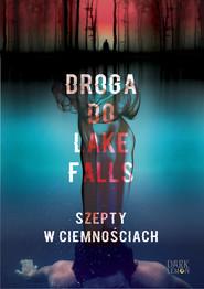 okładka Droga do Lake Falls Szepty w ciemnościach, Książka | Artur K.  Dormann