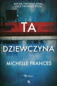 okładka Ta dziewczyna, Książka   Michelle Frances
