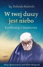 okładka W twej duszy jest niebo Konferencje i świadectwa, Książka | Dolindo Ruotolo, Robert Skrzypczak