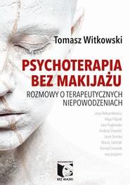 okładka Psychoterapia bez makijażu Rozmowy o terapeutycznych niepowodzeniach, Książka | Tomasz  Witkowski