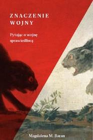 okładka Znaczenie wojny Pytając o wojnę sprawiedliwą, Książka | Magdalena M. Baran