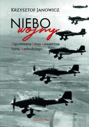 okładka Niebo wojny Zapomniane bitwy powietrzne frontu wschodniego, Książka | Janowicz Krzysztof