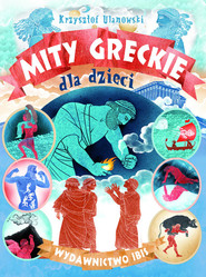 okładka Mity greckie dla dzieci, Książka | Ulanowski Krzysztof