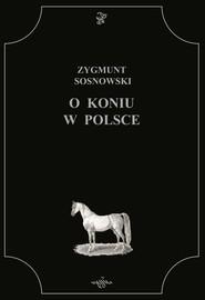 okładka O koniu w Polsce, Książka | Sosnowski Zygmunt