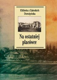okładka Na ostatniej placówce Dziennik z życia wsi podolskiej w latach 1917–1921, Książka   z Zaleskich Elżbieta Dorożyńska