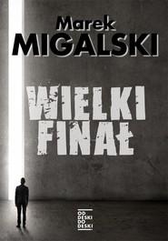 okładka Wielki finał, Książka | Marek Migalski