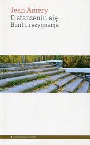 okładka O starzeniu się Bunt i rezygnacja, Książka   Amery Jean