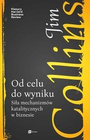 okładka Od celu do wyniku Siła mechanizmów katalitycznych w biznesie, Książka | Jim Collins
