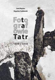 okładka Fotografowie Tatr 1859-1939, Książka | Jarek Majcher, Bogusław Szybkowski