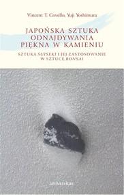 okładka Japońska sztuka odnajdywania piękna w kamieniu Sztuka suiseki i jej zastosowanie w sztuce bonsai, Książka | Vincent T. Covello, Yuji Yoshimura
