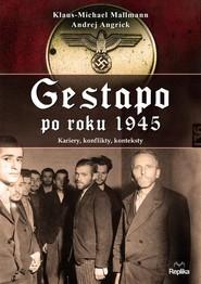 okładka Gestapo po 1945 roku Kariery, konflikty, konteksty, Książka | Klaus-Michael Mallmann, Andrej Angrick