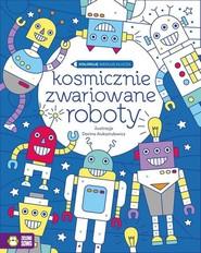 okładka Koloruję według klucza Kosmicznie zwariowane roboty, Książka | Pitura Urszula