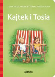 okładka Kajtek i Tosia, Książka | Jujja Wieslander, Tomas Wieslander