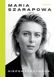 okładka Niepowstrzymana, Książka | Maria  Sharapova, Rich  Cohen