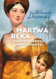 okładka Martwa ręka czyli upadek Hrabiego Monte Christo, Książka   Aleksander  Dumas