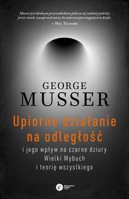 okładka Upiorne działanie na odległość i jego wpływ na czarne dziury, Wielki Wybuch i teorię wszystkiego, Książka | George Musser
