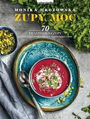 okładka Zupy moc 70 przepisów na zupy odchudzające, uodparniające, regenerujące i inne, Książka   Monika  Mrozowska