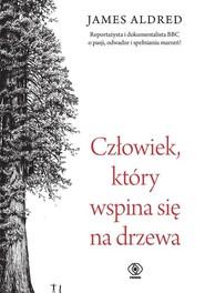 okładka Człowiek, który wspina się na drzewa, Książka | James Aldred