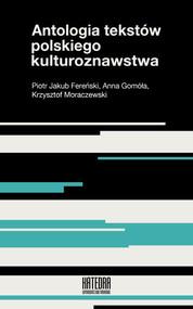 okładka Antologia tekstów polskiego kulturoznawstwa, Książka | Piotr Jakub Fereński, Anna Gomóła, Krzysztof Moraczewski