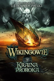 okładka Wikingowie Tom 4 Kraina Proroka, Książka   Radosław Lewandowski