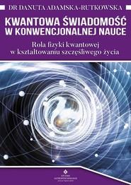 okładka Kwantowa świadomość w konwencjonalnej nauce, Książka | Rutkowska Danuta Adamska