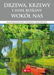 okładka Drzewa krzewy i inne rośliny wokół nas Najpiękniejsze pomniki przyrody, Książka |