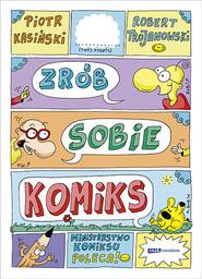 okładka Zrób sobie komiks, Książka   Kasiński Piotr, Trojanowski Robert