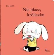 okładka Nie płacz, króliczku, Książka   Muhle Jorg